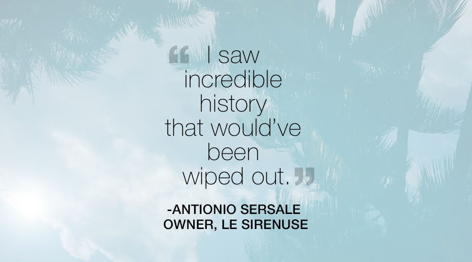 """I saw incredible history that would have been wiped out"" -Antiono Sersale, Owner Le Sirenuse Quote"